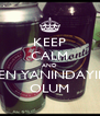 KEEP CALM AND BEN YANINDAYIM OLUM - Personalised Poster A4 size