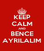 KEEP CALM AND BENCE AYRILALIM - Personalised Poster A4 size