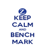 KEEP CALM AND BENCH MARK - Personalised Poster A4 size