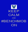 KEEP CALM AND #BENCHMOB ON - Personalised Poster A4 size