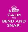 KEEP CALM AND BEND AND SNAP! - Personalised Poster A4 size
