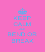 KEEP CALM AND BEND OR BREAK - Personalised Poster A4 size