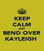 KEEP CALM AND BEND OVER KAYLEIGH  - Personalised Poster A4 size