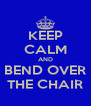 KEEP CALM AND BEND OVER THE CHAIR - Personalised Poster A4 size