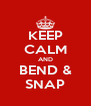 KEEP CALM AND BEND & SNAP - Personalised Poster A4 size