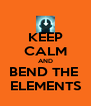 KEEP CALM AND BEND THE  ELEMENTS - Personalised Poster A4 size