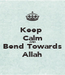 Keep  Calm AND Bend Towards Allah - Personalised Poster A4 size