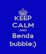 KEEP CALM AND Benda bubble;) - Personalised Poster A4 size