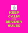 KEEP CALM AND BENDER RULES - Personalised Poster A4 size