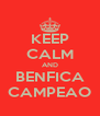 KEEP CALM AND BENFICA CAMPEAO - Personalised Poster A4 size