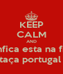 KEEP CALM AND Benfica esta na final taça portugal  - Personalised Poster A4 size