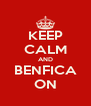 KEEP CALM AND BENFICA ON - Personalised Poster A4 size