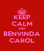 KEEP CALM AND BENVINDA CAROL - Personalised Poster A4 size