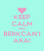 KEEP CALM AND BERKCAN'I ARA! - Personalised Poster A4 size