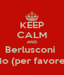 KEEP CALM AND Berlusconi  No (per favore) - Personalised Poster A4 size