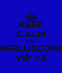 KEEP CALM AND BERLUSCONI VIP <3 - Personalised Poster A4 size