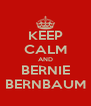 KEEP CALM AND BERNIE BERNBAUM - Personalised Poster A4 size