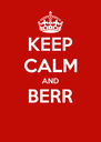KEEP CALM AND BERR  - Personalised Poster A4 size