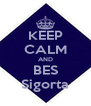 KEEP CALM AND BES Sigorta - Personalised Poster A4 size