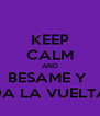 KEEP CALM AND BESAME Y  DA LA VUELTA - Personalised Poster A4 size