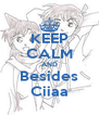 KEEP CALM AND Besides Ciiaa - Personalised Poster A4 size