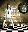 KEEP CALM AND BESOS DE NUTELLA - Personalised Poster A4 size