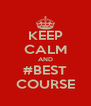 KEEP CALM AND #BEST COURSE - Personalised Poster A4 size
