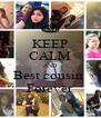 KEEP CALM AND Best cousin  Forever - Personalised Poster A4 size