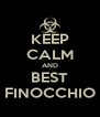 KEEP CALM AND BEST FINOCCHIO - Personalised Poster A4 size