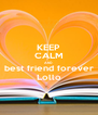KEEP CALM AND best friend forever Lollo - Personalised Poster A4 size