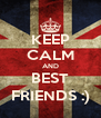 KEEP CALM AND BEST FRIENDS :) - Personalised Poster A4 size
