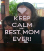 KEEP CALM AND  BEST MOM EVER! - Personalised Poster A4 size