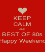 KEEP CALM AND BEST OF 80s Happy Weekend - Personalised Poster A4 size
