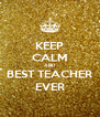 KEEP CALM AND BEST TEACHER EVER - Personalised Poster A4 size