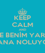 KEEP CALM AND BESTE BENİM YARRAM SANA NOLUYO? - Personalised Poster A4 size