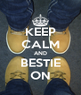 KEEP CALM AND BESTIE ON - Personalised Poster A4 size