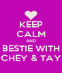KEEP CALM AND BESTIE WITH CHEY & TAY - Personalised Poster A4 size