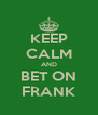 KEEP CALM AND BET ON FRANK - Personalised Poster A4 size