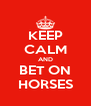 KEEP CALM AND BET ON HORSES - Personalised Poster A4 size