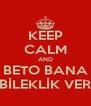 KEEP CALM AND BETO BANA BİLEKLİK VER - Personalised Poster A4 size