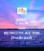 KEEP CALM AND BETROTH AT THE |7•o8•2o|5 - Personalised Poster A4 size