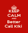 KEEP CALM AND Better Call KIki  - Personalised Poster A4 size