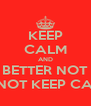 KEEP CALM AND BETTER NOT DO NOT KEEP CALM... - Personalised Poster A4 size