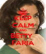 KEEP CALM AND BETTY  FARIA - Personalised Poster A4 size