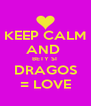 KEEP CALM AND  BETY SI  DRAGOS = LOVE - Personalised Poster A4 size