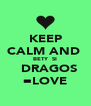 KEEP CALM AND  BETY  SI   DRAGOS =LOVE - Personalised Poster A4 size