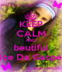 KEEP CALM AND beutiful Alice De Gasperis - Personalised Poster A4 size