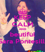 KEEP CALM AND beutiful Sara Pontesilli - Personalised Poster A4 size