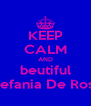 KEEP CALM AND beutiful Stefania De Rosa - Personalised Poster A4 size