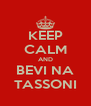 KEEP CALM AND BEVI NA TASSONI - Personalised Poster A4 size